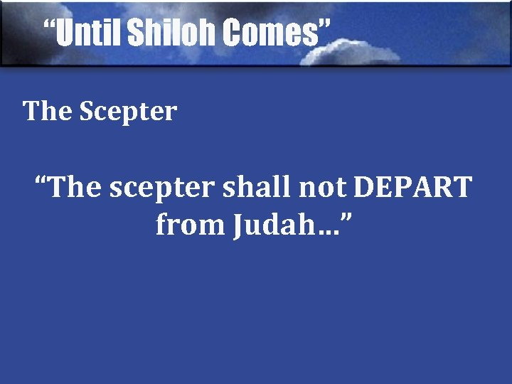 """""""Until Shiloh Comes"""" The Scepter """"The scepter shall not DEPART from Judah…"""""""