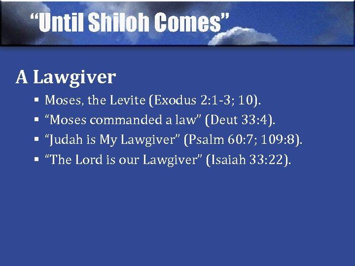 """""""Until Shiloh Comes"""" A Lawgiver § § Moses, the Levite (Exodus 2: 1 -3;"""
