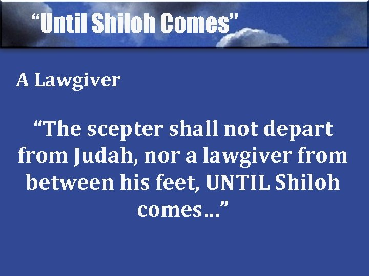 """""""Until Shiloh Comes"""" A Lawgiver """"The scepter shall not depart from Judah, nor a"""