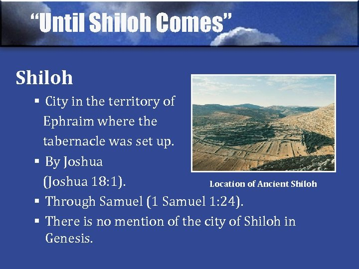 """""""Until Shiloh Comes"""" Shiloh § City in the territory of Ephraim where the tabernacle"""