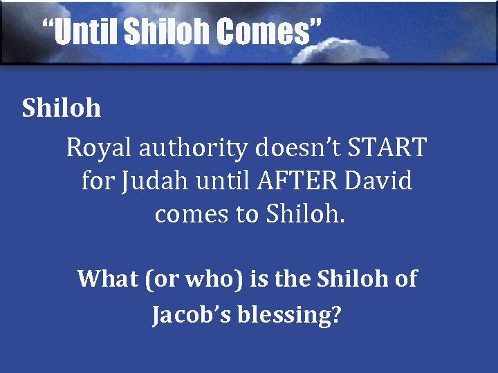 """""""Until Shiloh Comes"""" Shiloh Royal authority doesn't START for Judah until AFTER David comes"""