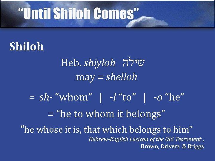 """Until Shiloh Comes"" Shiloh Heb. shiyloh שילה may = shelloh = sh- ""whom"" |"