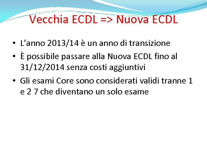 Vecchia ECDL => Nuova ECDL • L'anno 2013/14 è un anno di transizione •