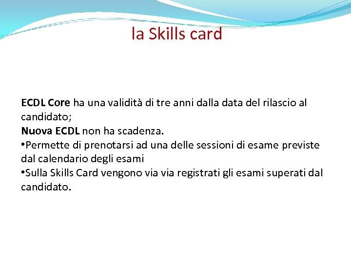 la Skills card ECDL Core ha una validità di tre anni dalla data del