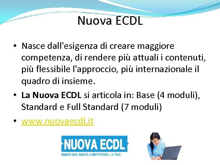 Nuova ECDL • Nasce dall'esigenza di creare maggiore competenza, di rendere più attuali i