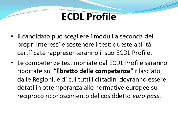ECDL Profile • Il candidato può scegliere i moduli a seconda dei propri interessi