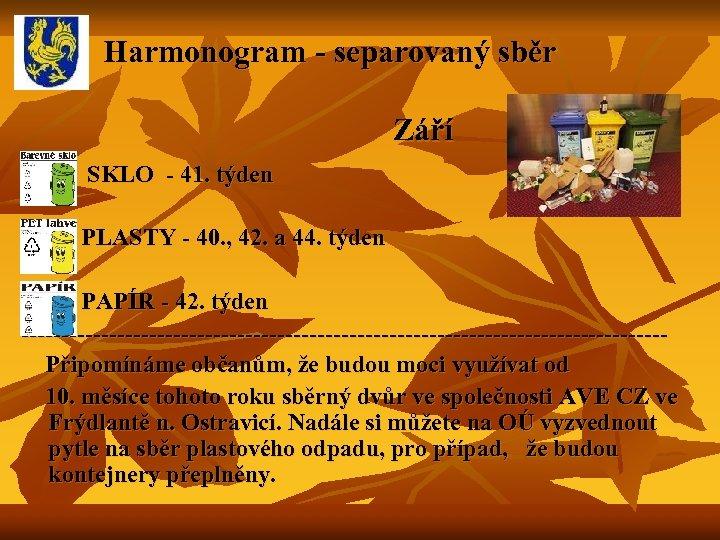 Harmonogram - separovaný sběr Září SKLO - 41. týden PLASTY - 40. ,