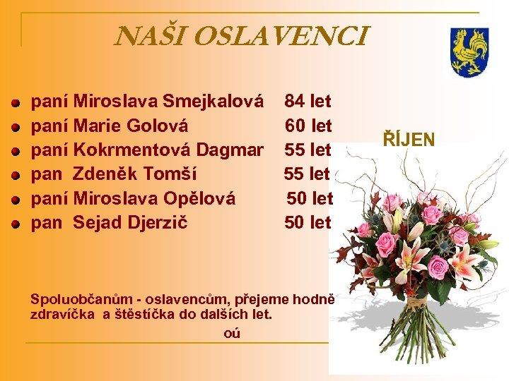 NAŠI OSLAVENCI paní Miroslava Smejkalová 84 let paní Marie Golová 60 let ŘÍJEN paní