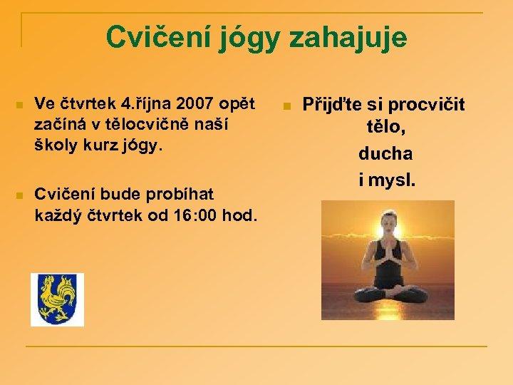 Cvičení jógy zahajuje n Ve čtvrtek 4. října 2007 opět začíná v tělocvičně naší