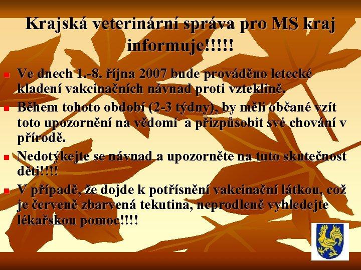 Krajská veterinární správa pro MS kraj informuje!!!!! n n Ve dnech 1. -8. října