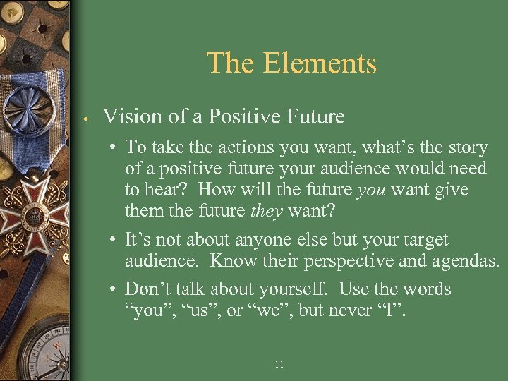 The Elements • Vision of a Positive Future • To take the actions you