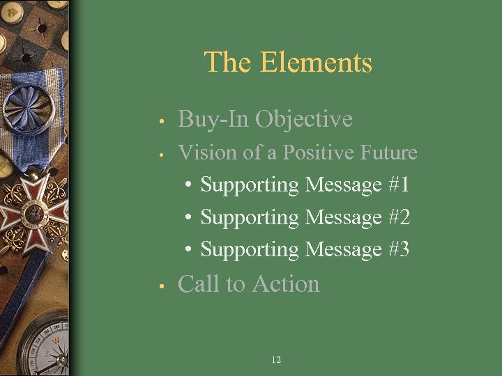 The Elements • • • Buy-In Objective Vision of a Positive Future • Supporting