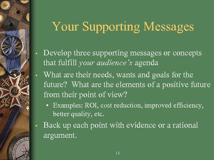 Your Supporting Messages • • Develop three supporting messages or concepts that fulfill your