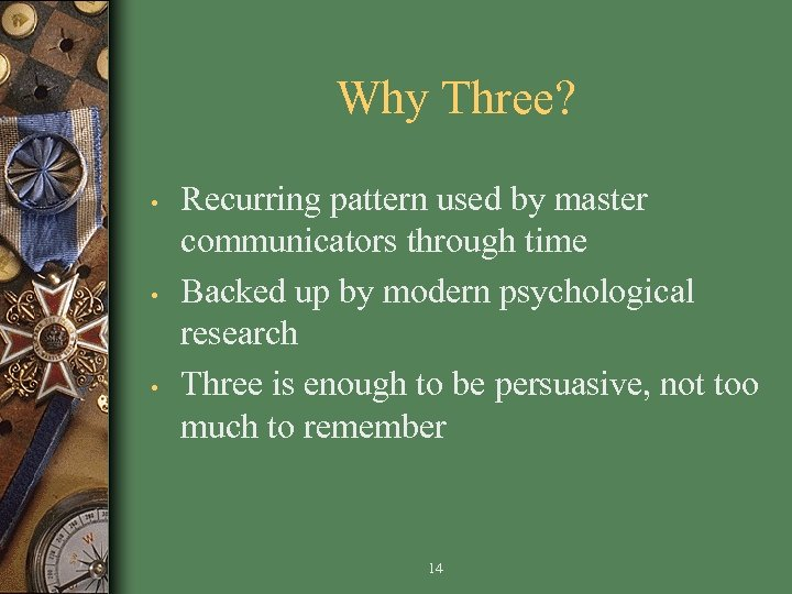Why Three? • • • Recurring pattern used by master communicators through time Backed