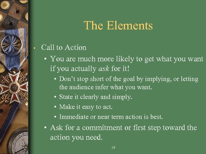 The Elements • Call to Action • You are much more likely to get