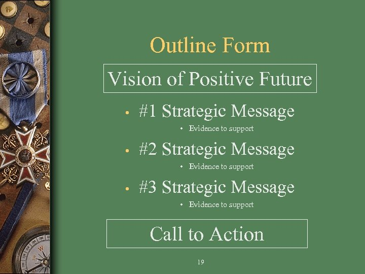 Outline Form Vision of Positive Future • #1 Strategic Message • Evidence to support