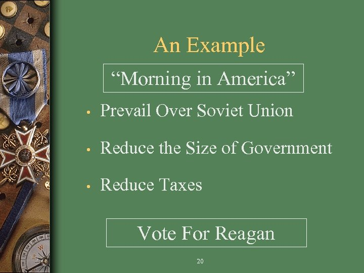 """An Example """"Morning in America"""" • Prevail Over Soviet Union • Reduce the Size"""