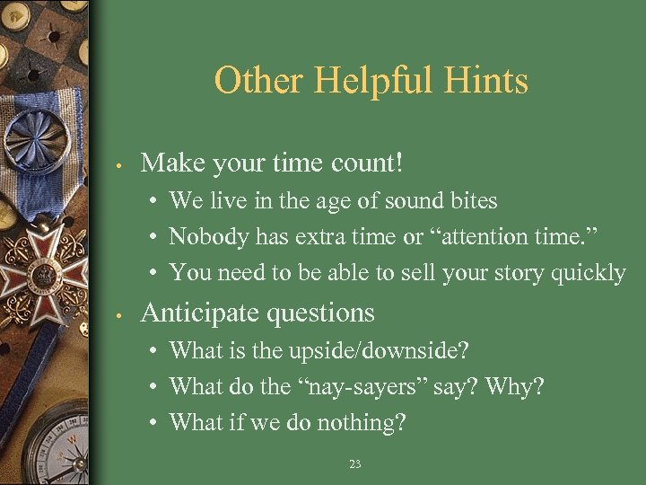 Other Helpful Hints • Make your time count! • We live in the age
