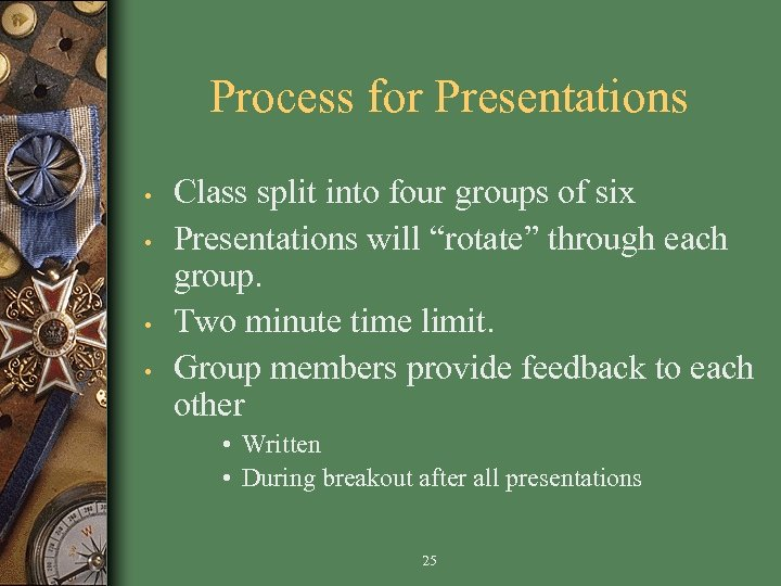 Process for Presentations • • Class split into four groups of six Presentations will