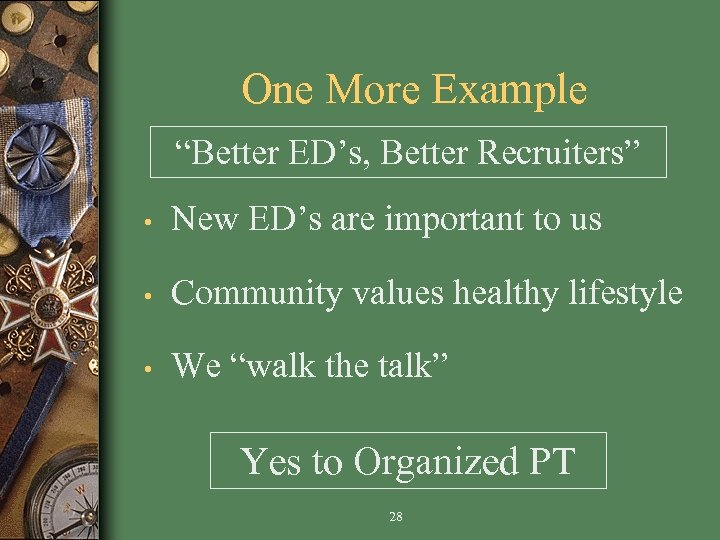 """One More Example """"Better ED's, Better Recruiters"""" • New ED's are important to us"""