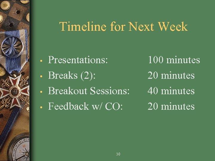 Timeline for Next Week • • Presentations: Breaks (2): Breakout Sessions: Feedback w/ CO: