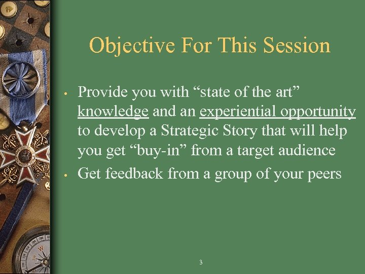 """Objective For This Session • • Provide you with """"state of the art"""" knowledge"""