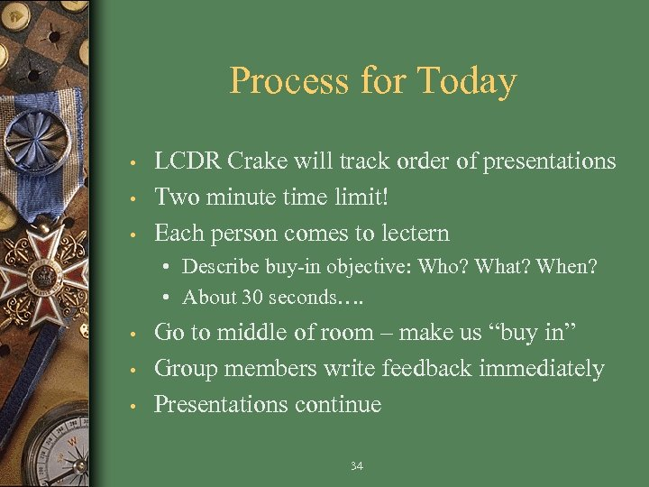 Process for Today • • • LCDR Crake will track order of presentations Two