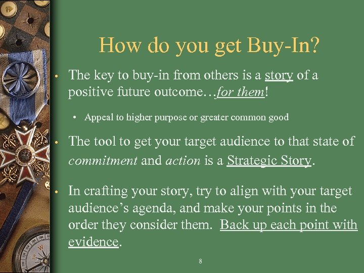How do you get Buy-In? • The key to buy-in from others is a