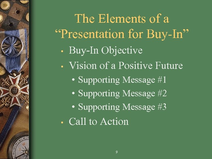 """The Elements of a """"Presentation for Buy-In"""" • • Buy-In Objective Vision of a"""