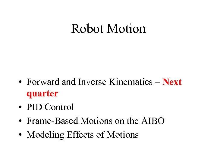 Robot Motion • Forward and Inverse Kinematics – Next quarter • PID Control •