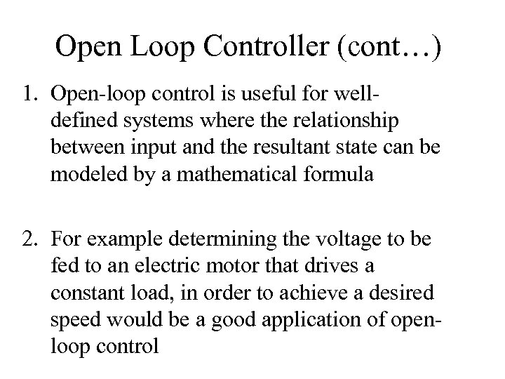 Open Loop Controller (cont…) 1. Open-loop control is useful for welldefined systems where the
