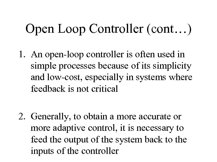 Open Loop Controller (cont…) 1. An open-loop controller is often used in simple processes
