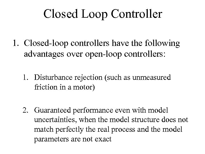 Closed Loop Controller 1. Closed-loop controllers have the following advantages over open-loop controllers: 1.