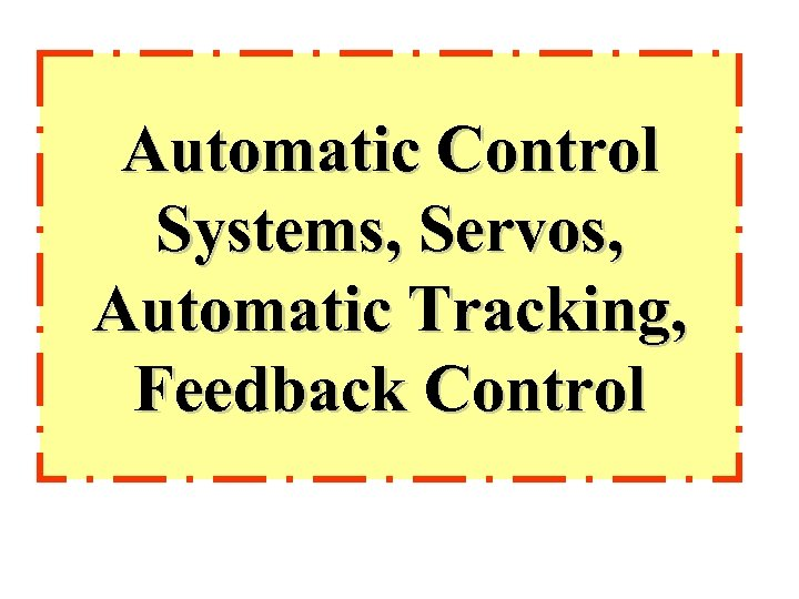 Automatic Control Systems, Servos, Automatic Tracking, Feedback Control