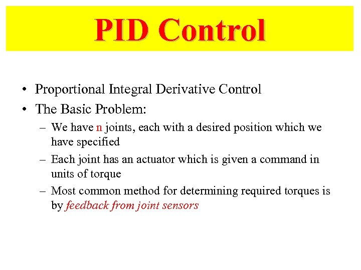 PID Control • Proportional Integral Derivative Control • The Basic Problem: – We have