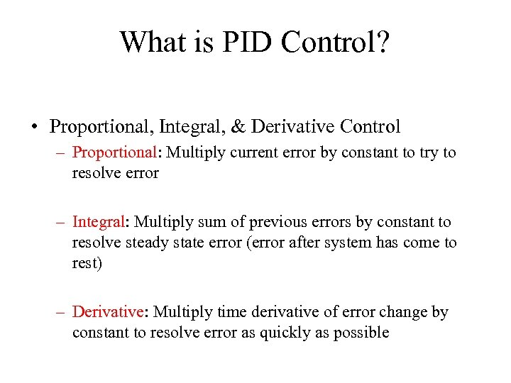 What is PID Control? • Proportional, Integral, & Derivative Control – Proportional: Multiply current