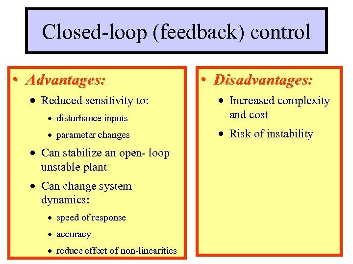 Closed-loop (feedback) control • Advantages: · Reduced sensitivity to: • Disadvantages: · disturbance inputs