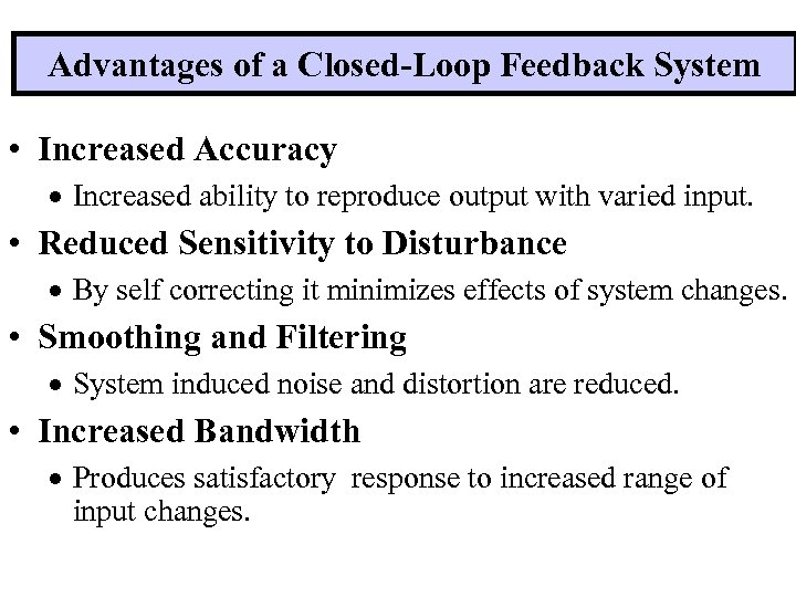 Advantages of a Closed-Loop Feedback System • Increased Accuracy · Increased ability to reproduce