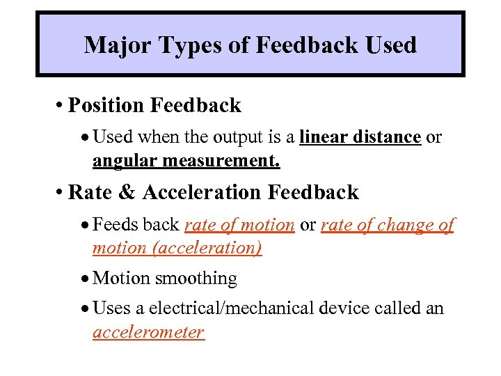 Major Types of Feedback Used • Position Feedback · Used when the output is