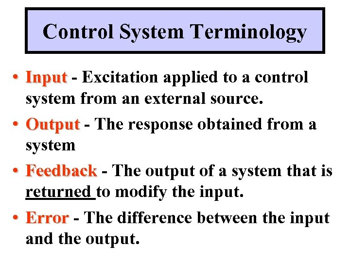Control System Terminology • Input - Excitation applied to a control system from an