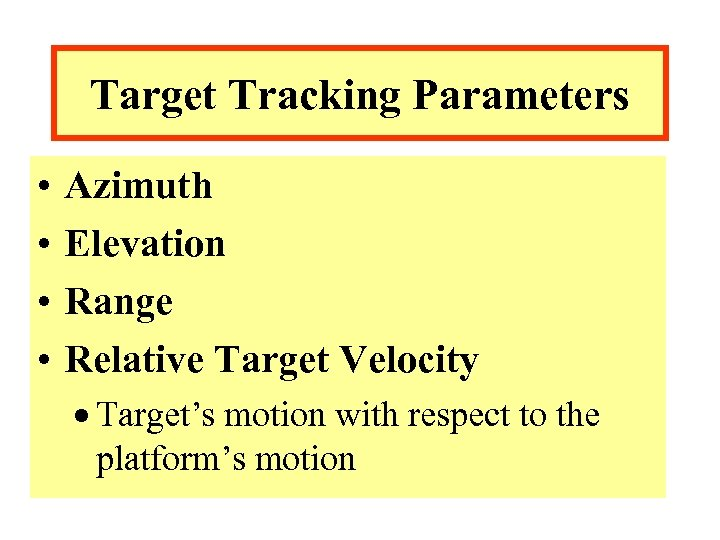 Target Tracking Parameters • • Azimuth Elevation Range Relative Target Velocity · Target's motion