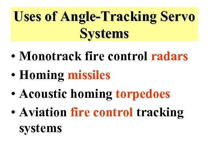 Uses of Angle-Tracking Servo Systems • Monotrack fire control radars • Homing missiles •