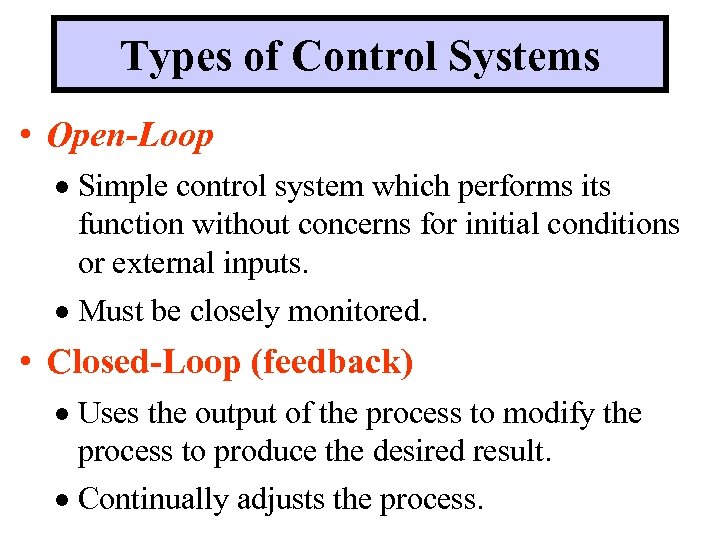 Types of Control Systems • Open-Loop · Simple control system which performs its function