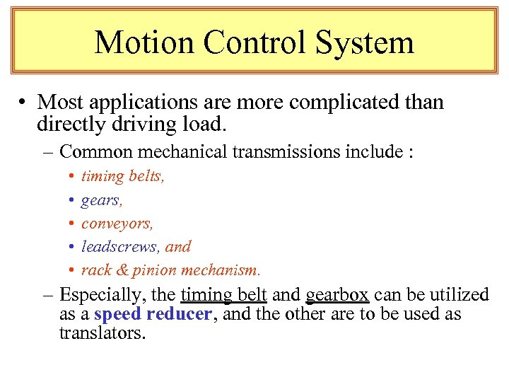 Motion Control System • Most applications are more complicated than directly driving load. –