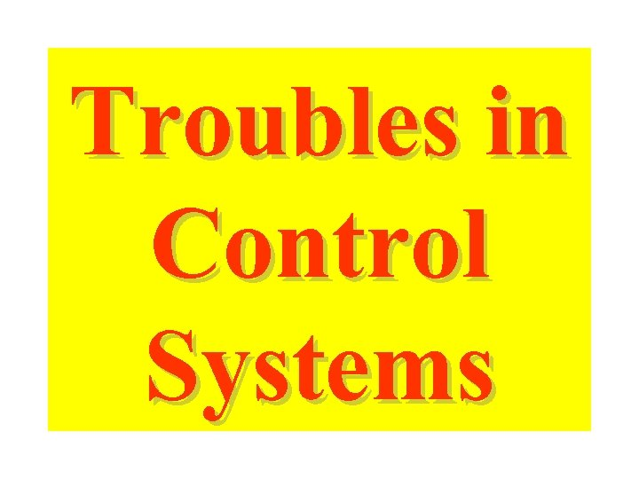 Troubles in Control Systems