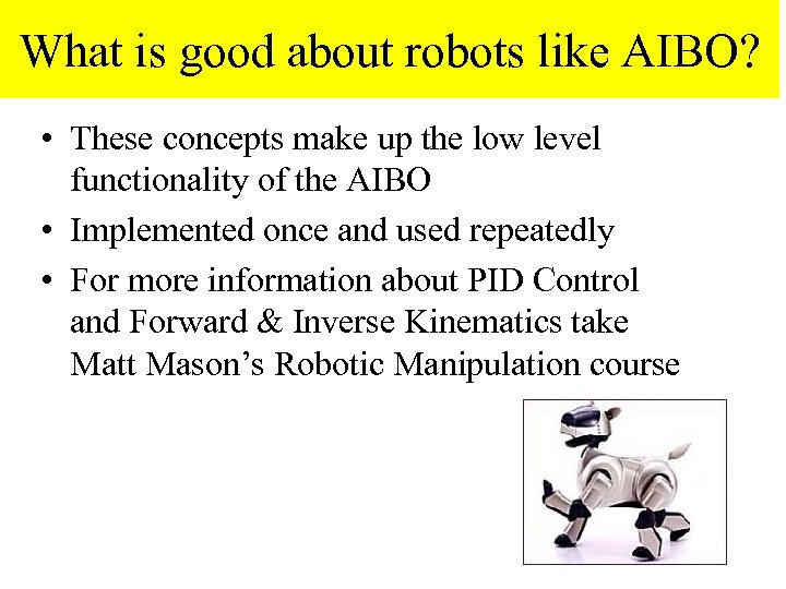What is good about robots like AIBO? • These concepts make up the low