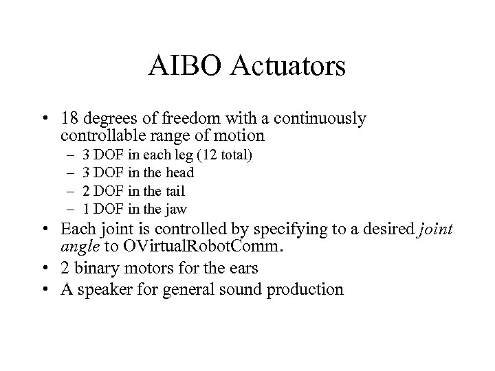 AIBO Actuators • 18 degrees of freedom with a continuously controllable range of motion