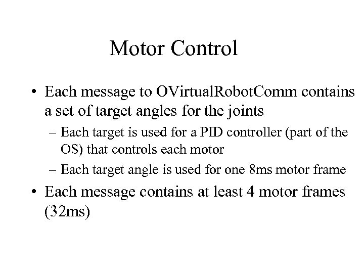 Motor Control • Each message to OVirtual. Robot. Comm contains a set of target
