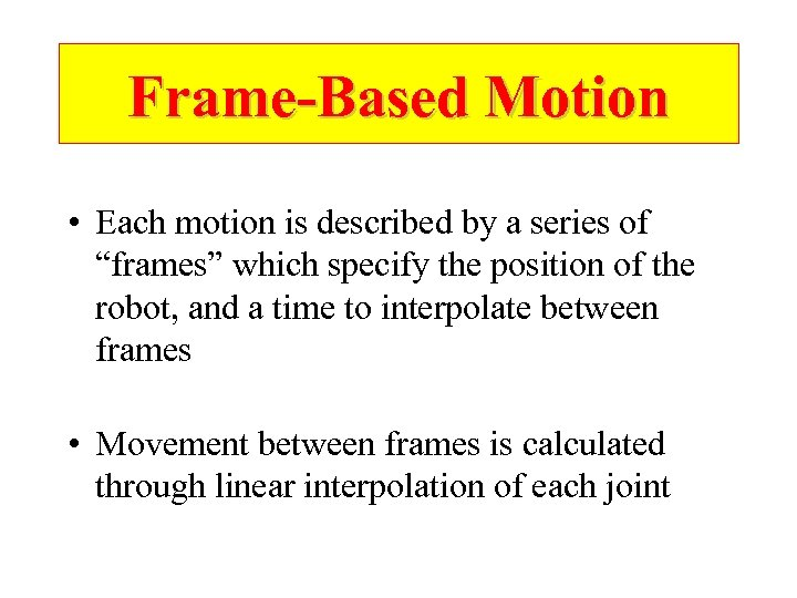 """Frame-Based Motion • Each motion is described by a series of """"frames"""" which specify"""