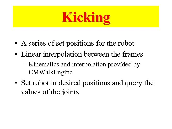 Kicking • A series of set positions for the robot • Linear interpolation between